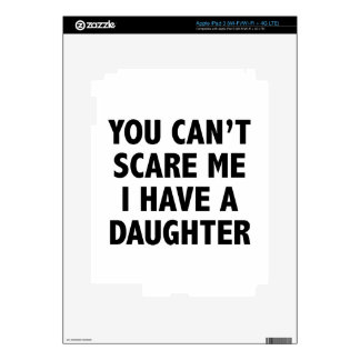 You Can't Scare Me I Have A Daughter iPad 3 Skin