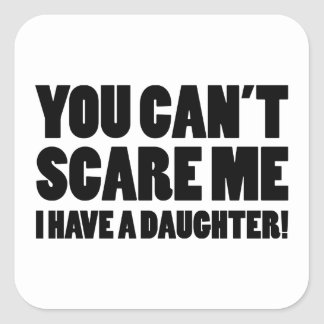 You Can't Scare Me I Have A Daughter Square Sticker