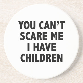 You Can't Scare Me I Have Children Beverage Coaster