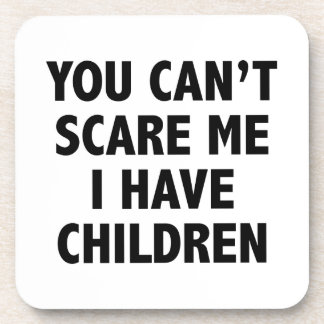 You Can't Scare Me I Have Children Drink Coasters