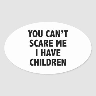 You Can't Scare Me I Have Children Oval Sticker
