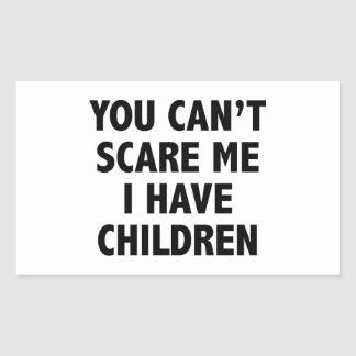 You Can't Scare Me I Have Children Rectangular Sticker