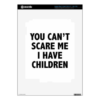 You Can't Scare Me I Have Children Skins For iPad 3
