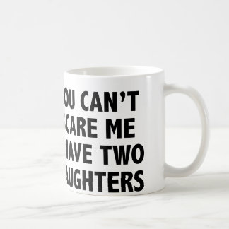 You Can't Scare Me I Have Two Daughters Classic White Coffee Mug