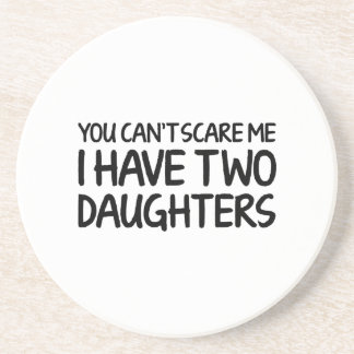 You Can't Scare Me I Have Two Daughters Coaster