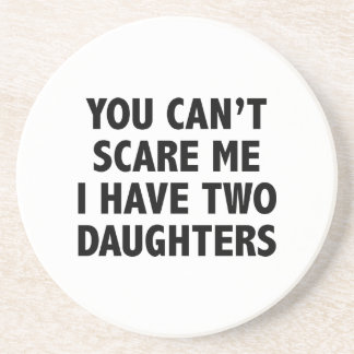 You Can't Scare Me I Have Two Daughters Drink Coaster