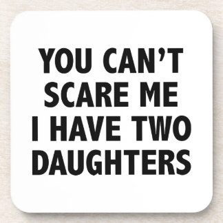 You Can't Scare Me I Have Two Daughters Beverage Coasters