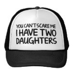 You Can't Scare Me I Have Two Daughters Trucker Hat