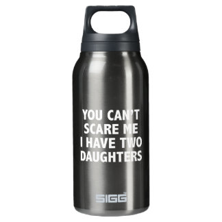 You Can't Scare Me I Have Two Daughters Insulated Water Bottle