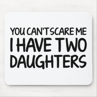 You Can't Scare Me I Have Two Daughters Mouse Pad