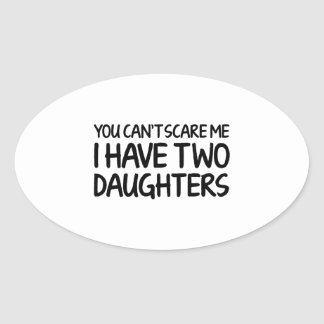 You Can't Scare Me I Have Two Daughters Oval Sticker
