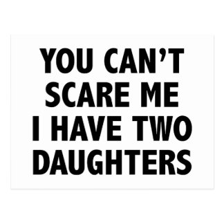 You Can't Scare Me I Have Two Daughters Postcard