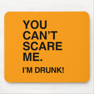 YOU CAN T SCARE ME I M DRUNK - Halloween Mouse Pad