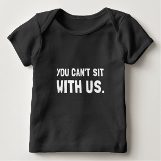 You Can?t Sit With Us Baby T-Shirt
