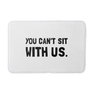 You Can?t Sit With Us Bathroom Mat