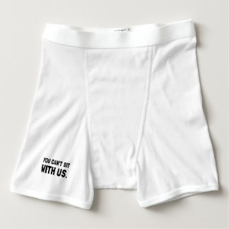 You Can?t Sit With Us Boxer Brief