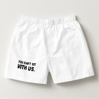 You Can?t Sit With Us Boxers