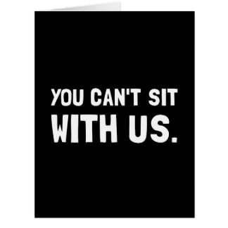 You Can?t Sit With Us Card