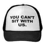 You Can't Sit With Us Hat