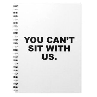 You Can't Sit With Us Spiral Notebook