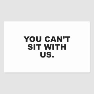 You Can't Sit With Us Rectangular Sticker