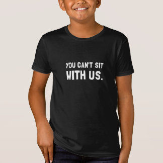 You Can?t Sit With Us T-Shirt