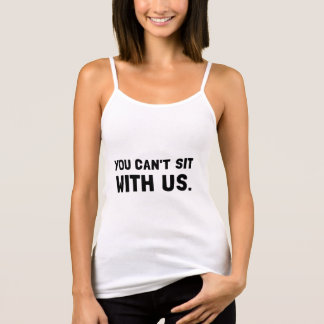 You Can?t Sit With Us Tank Top