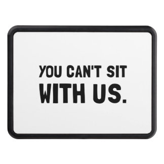 You Can?t Sit With Us Trailer Hitch Cover