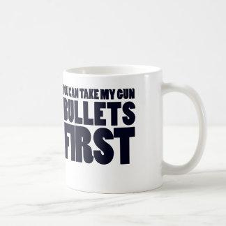You can take my guns bullets first coffee mug