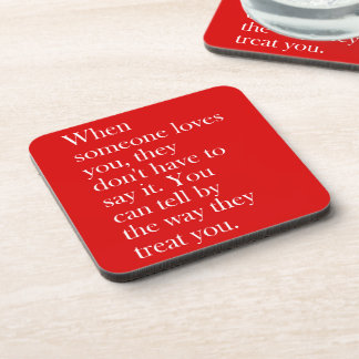 YOU CAN TELL SOMEONE LOVES YOU BY THE WAY THEY TRE DRINK COASTERS