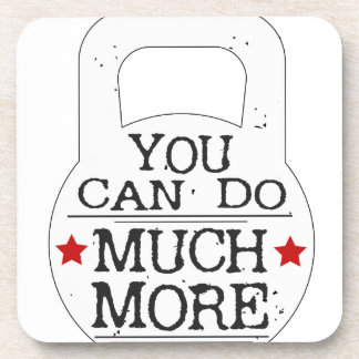 You can to much more Motivational Coaster
