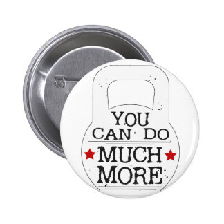 You can to much more Motivational Pinback Button