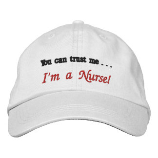 You can trust me . . . I'm a Nurse! Embroidered Baseball Caps