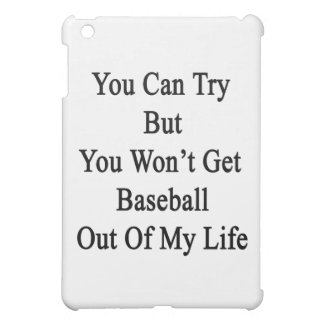 You Can Try But You Won't Get Baseball Out Of My L Case For The iPad Mini