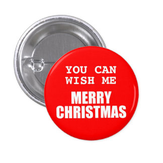 You Can Wish Me Merry Christmas Button