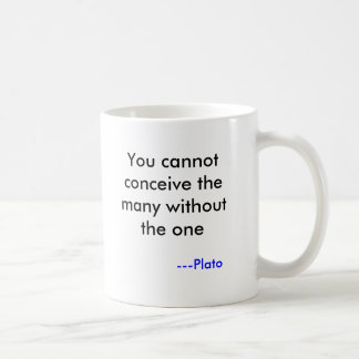 You cannot conceive the many without the one, -... coffee mug