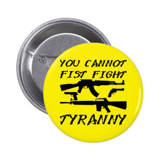 You Cannot Fist Fight Tyranny (Assault Weapons) 2 Inch Round Button