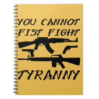 You Cannot Fist Fight Tyranny (Assault Weapons) Spiral Notebook
