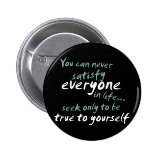 You Cannot Satisfy Everyone in Life Buttons