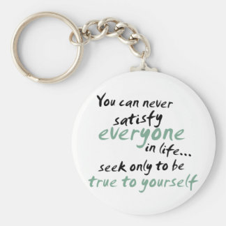 You Cannot Satisfy Everyone in Life Keychain