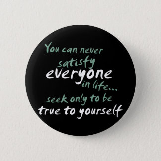 You Cannot Satisfy Everyone in Life Pinback Button