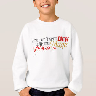 You cannot spell damage without mage sweatshirt
