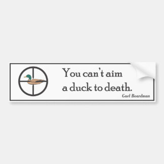 """You can't aim a duck to death."" bumper sticker"