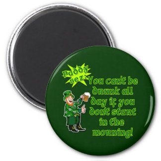 YOu Can't Be Drunk All Day...St Pat's Day Magnet