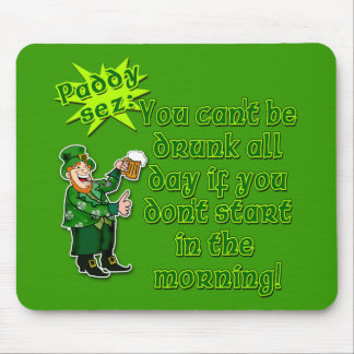 YOu Can't Be Drunk All Day...St Pat's Day Mouse Pad