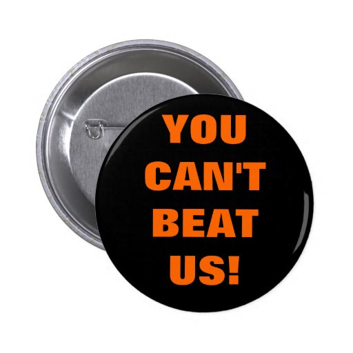 YOU CAN'T BEAT US! BUTTONS