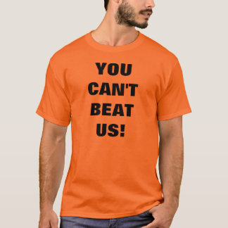 YOU CAN'T BEAT US! T-Shirt