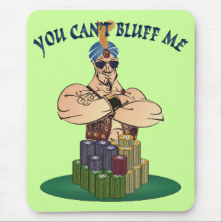 """""""You Can't Bluff Me"""" Mousepad"""