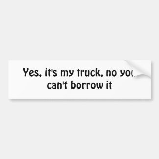 You can't borrow my truck bumper sticker