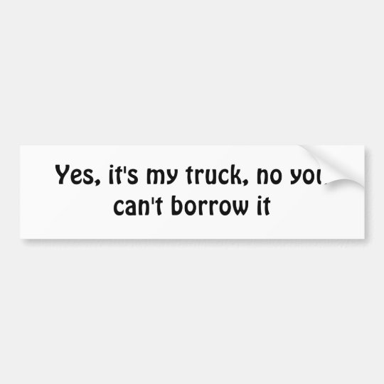 You cant borrow my truck bumper sticker